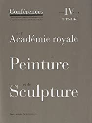 Conférences de l'Académie royale de Peinture et de Sculpture : Tome 4, 1712-1746 Volume 1
