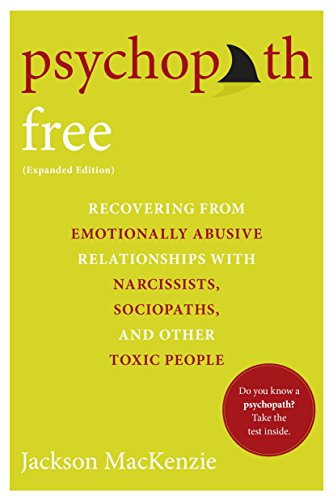 Psychopath Free (Expanded Edition): Recovering from Emotionally Abusive Relationships