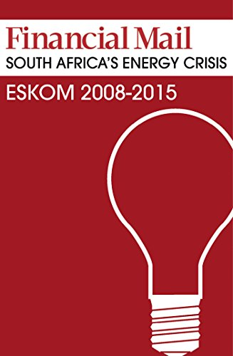 SOUTH AFRICA'S ENERGY CRISIS: Eskom 2008-2015 (Best of Financial Mail)