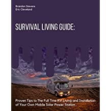 Survival Living Guide: Proven Tips to The Full Time RV Living and Installation of Your Own Mobile Solar Power Station