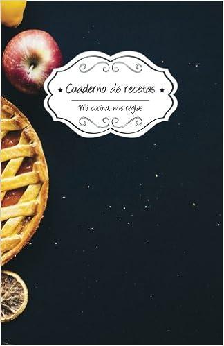 Cuaderno de recetas: Tarta de manzana (Mi cocina, Mis reglas) (Volume 1) (Spanish Edition): Campus Boulevard: 9781984273611: Amazon.com: Books