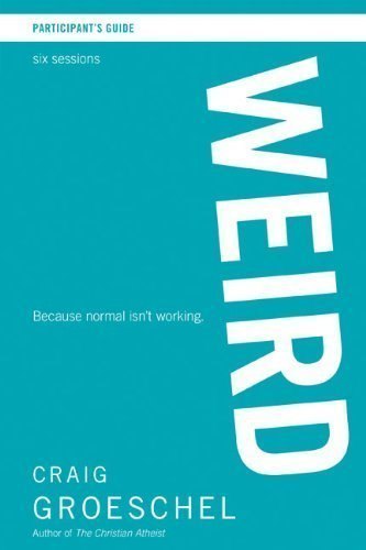 (Weird Participant's Guide: Because Normal Isn't Working by Craig Groeschel (July 29 2011))