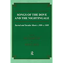 Songs of the Dove and the Nightingale: Sacred and Secular Music c.900-c.1600 (Musicology Book 17)