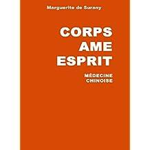 Corps Ame Esprit : Médecine de la Chine ancienne: 1960-2005 45 ans de recherches en médecine chinoise, yi king, accuponcture et astrologie (French Edition)