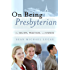 On Being Presbyterian: Our Beliefs, Practices, And Stories
