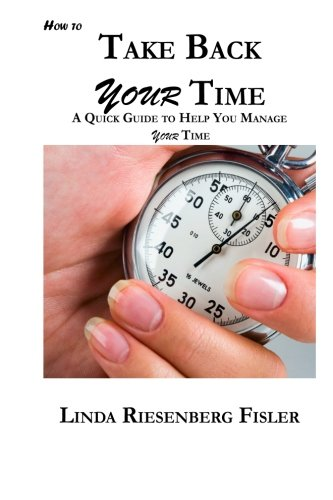 How To Take Back Your Time: A Quick Guide to Help You Manage Your Time pdf epub