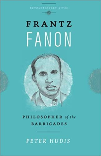 Frantz Fanon: Philosopher of the Barricades (Revolutionary Lives) by Peter Hudis (2015-08-20)