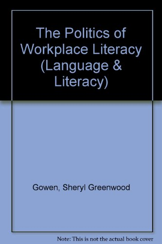The Politics of Workplace Literacy: A Case Study (Language & Literacy Series)