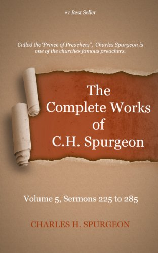 The Complete Works of Charles Spurgeon: Volume 5, Sermons 225-285
