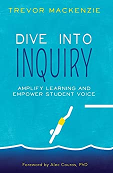 Dive into Inquiry: Amplify Learning and Empower Student Voice by [MacKenzie, Trevor]