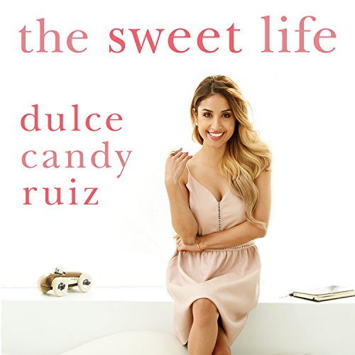 The Sweet Life: Find Passion, Embrace Fear, and Create Success on Your Own Terms