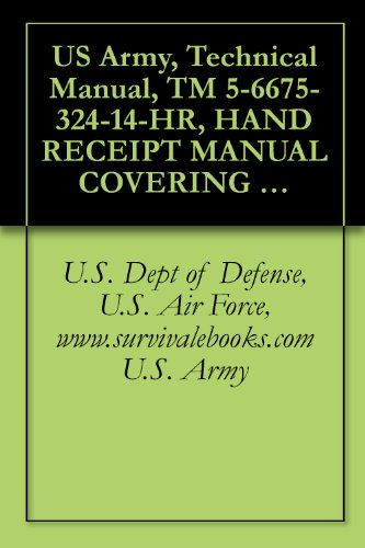 (US Army, Technical Manual, TM 5-6675-324-14-HR, HAND RECEIPT MANUAL COVERING CONTENTS OF COMPONENTS OF END ITEM BASIC ISSUE ITEMS, (BII), AND ADDITIONAL )