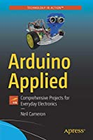Arduino Applied: Comprehensive Projects for Everyday Electronics Front Cover