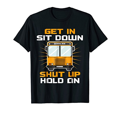 Get In Sit Down Shut Up Funny School Bus Driver T-Shirt