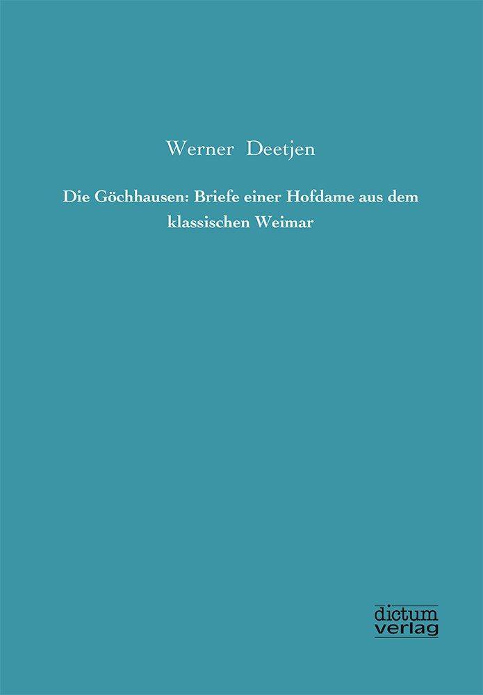 Die Göchhausen: Briefe einer Hofdame aus dem klassischen Weimar