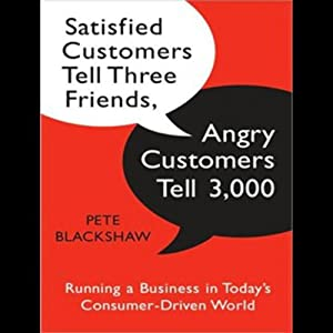 Satisfied Customers Tell Three Friends, Angry Customers Tell 3,000 Audiobook