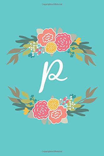 Sixteen Circles - P: 6x9 Lined, Monogrammed Personalized Writing Notebook Journal, 120 Pages – Teal Blue with Pink and Yellow Flowers and Initial Letter Monogram, ... Holidays (Flower Circle Monogram) (Volume 16)