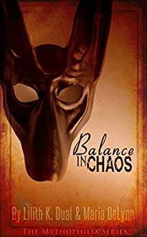 Balance in Chaos (The Mythophilia Series Book 1) by [Duat, Lilith K., DeLynn, Maria]