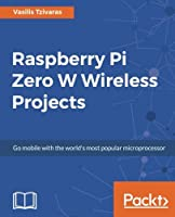 Raspberry Pi Zero W Wireless Projects Front Cover