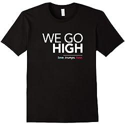 Mens We Go High, Love Trumps Hate Anti-Trump T-Shirt XL Black