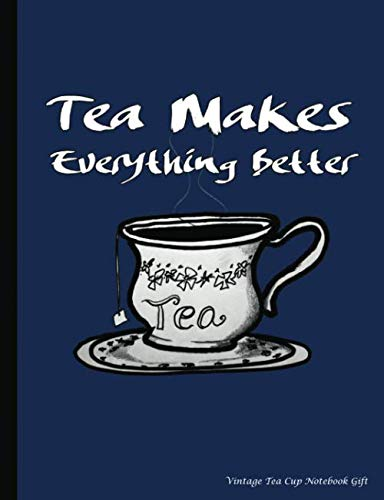 Vintage Tea Cup Notebook Gift: Tea Makes Everything Better - College Ruled Composition Book 100 pages (50 Sheets), 9 3/4 x 7 1/2 inches (Tea Lover Gift Ideas) (Make The Best Sweet Tea)
