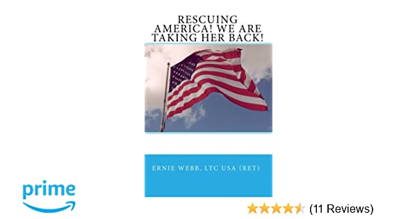 Rescuing America! We Are Taking Her Back!: Ernie Webb LTC ...
