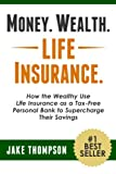 img - for Money. Wealth. Life Insurance.: How the Wealthy Use Life Insurance as a Tax-Free Personal Bank to Supercharge Their Savings book / textbook / text book