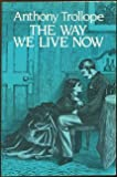 The Way We Live Now, Trollope, Anthony, 0486243605