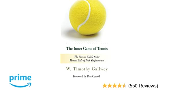 56fcf9bc3479 The Inner Game of Tennis  The Classic Guide to the Mental Side of Peak  Performance  W. Timothy Gallwey