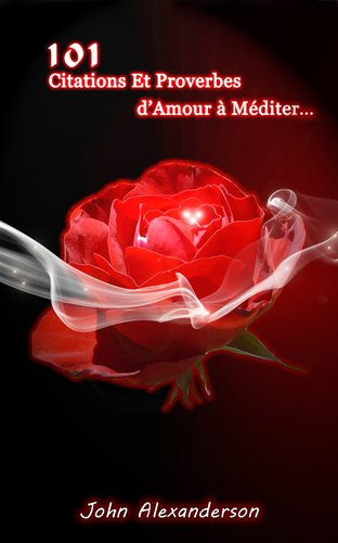 101 Citations Et Proverbes D Amour à Méditer French Edition