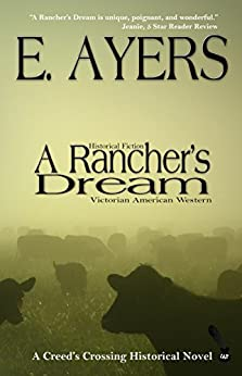 Historical Fiction: A Rancher's Dream - Victorian American Western (Creed's Crossing Historical Book 2) by [Ayers, E]