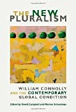 img - for The New Pluralism: William Connolly and the Contemporary Global Condition book / textbook / text book