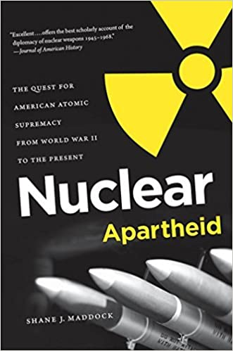 Nuclear Apartheid: The Quest for American Atomic Supremacy from World War II to the Present by Shane J. Maddock (2013-12-30)