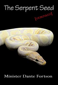 The Serpent Seed: Debunked by [Fortson, Dante]