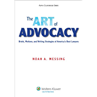 The Art of Advocacy: Briefs, Motions, and Writing Strategies of America's Best Lawyers (Aspen Coursebook Series)