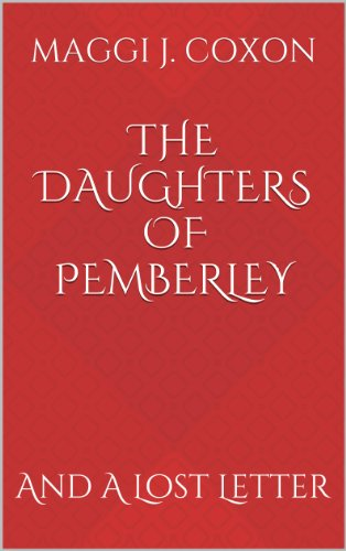 The Daughters of Pemberley: And A Lost Letter (Elizabeth Darcy of Pemberley Book (Colin Firth Costumes Drama)