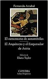 El cementerio de automóviles; El Arquitecto y el Emperador de Asiria: 198 Letras Hispánicas: Amazon.es: Arrabal, Fernando: Libros