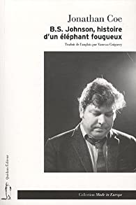B.S. Johnson, histoire d'un éléphant fougueux par Jonathan Coe
