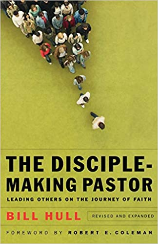 Disciple-Making Pastor: Leading Others on the Journey of ...