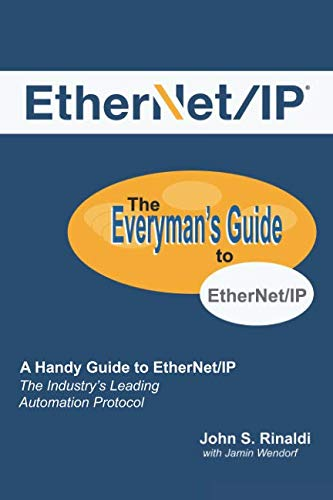 Industrial Ethernet Protocol (EtherNet/IP: The Everyman's Guide to The Most Widely Used Manufacturing Protocol)