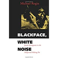 Blackface, White Noise: Jewish Immigrants in the Hollywood