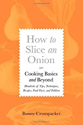 How to Slice an Onion: Cooking Basics and Beyond; Hundreds of Tips, Techniques, Recipes, Food Facts, and Folklore