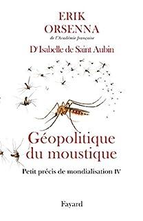 Géopolitique du moustique : petit précis de mondialisation [4], Orsenna, Erik