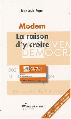 Amazon Fr Mouvement Democrate La Raison D Y Croire Les Mots Et