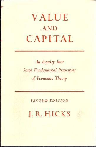 Value and Capital: An Inquiry Into Some Fundamental Principles of Economic Theory