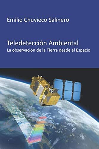 Teledetección ambiental: La observación de la Tierra desde el Espacio por Emilio Chuvieco