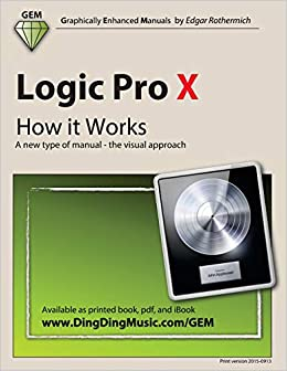 Amazon com: Logic Pro X - How it Works: A new type of manual