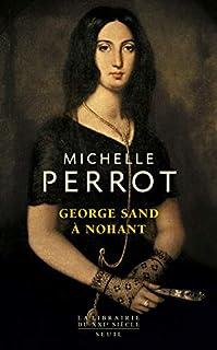 George Sand à Nohant : une maison d'artiste, Perrot, Michelle