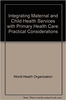 Integrating Maternal and Child Health Services with Primary Health Care: Practical Considerations