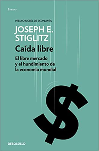 Caída libre: El libre mercado y el hundimiento de la economía mundial ENSAYO-ECONOMÍA: Amazon.es: Joseph E. Stiglitz: Libros